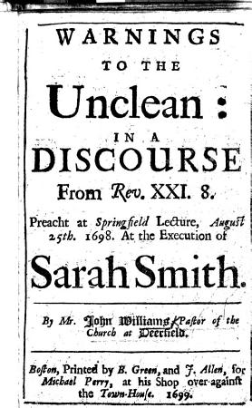 Warnings to the unclean  in a discourse from Rev  xxi  8  Preacht at Springfield lecture  Aug  25th  1698  At the execution of Sarah Smith PDF