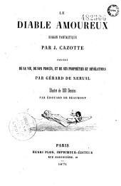 Le diable amoureux: roman fantastique, précédé de sa vie, de son procès et de ses prophéties et révélations par Gérard de Nerval