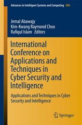 International Conference on Applications and Techniques in Cyber Security and Intelligence: Applications and Techniques in Cyber Security and Intelligence