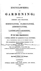 An Encyclopaedia of Gardening: Comprising the Theory and Practice of Horticulture, Floriculture, Arboriculture, and Landscape-gardening, Including All the Latest Improvements, a General History of Gardening in All Countries, and a Statistical View of Its Present State, with Suggestions for Its Future Progress in the British Isles