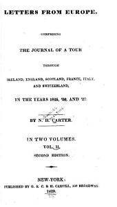 Letters from Europe: Comprising the Journal of a Tour Through Ireland, England, Scotland, France, Italy, and Switzerland, in the Years 1825,' 26,and '27, Volume 2
