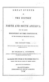 Great Events in the History of North and South America: From the Alleged Discovery of the Continent by the Northmen, in the Tenth Century, to the Present Time; with Biographical Sketches of Eminent Men Connected with American History