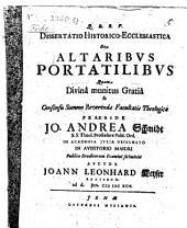 Dissertatio historico-ecclesiastica de altaribus portatilibus