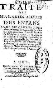 Traité des maladies aigues des enfans: avec des observations medecinales sur les maladies ... très importantes & une disertation sur ... la maladie venerienne
