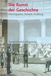 Die Kunst der Geschichte: Historiographie, Ästhetik, Erzählung