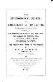 The Phrenological Organs: The Phrenological Character : (as Marked, and Given by Prof. O.S. Fowler) ; Together with the Maelstroom Wreck ... and Some Other Occasional Poems, and Prose Writings of Jesse W. Goodrich