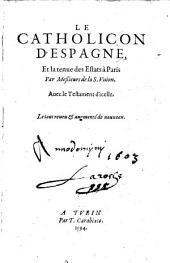 Le catholicon d'Espagne et la tenue des estats A paris par Messieurs de la S. Union avec le testament d'icelle; le tout reveu et augm. de nouveau. - Turin, Carabiaco 1594