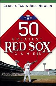 The 50 Greatest Red Sox Games Book