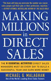 Making Millions in Direct Sales: The 8 Essential Activities Direct Sales Managers Must Do Every Day to Build a Successful Team and Earn More Money: The 8 Essential Activities Direct Sales Managers Must Do Every Day to Build a Successful Team and Ea