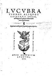 Lucubrationes aliquot Laurentii Vallae, ad linguae latinae restaurationem spectantes