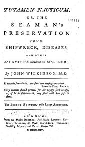 Tutamen Nauticum Or, The Seaman's Preservation from Shipwreck, Diseases, and Other Calamities Incident to Mariners ...