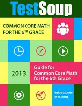 TestSoup's Guide for the Common Core: 6th Grade Math: Student & Parent Edition