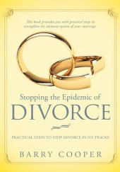 Stopping the Epidemic of Divorce: Practical steps to stop divorce in its tracks