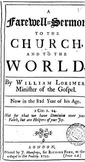 A Farewell-sermon to the Church, and to the World: By William Lorimer, ... Now in the 82d Year of His Age, Volume 9
