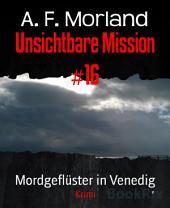Unsichtbare Mission #16: Mordgeflüster in Venedig