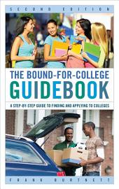 The Bound-for-College Guidebook: A Step-by-Step Guide to Finding and Applying to Colleges, Edition 2