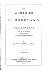 "The Worthies of Cumberland ...: The Howards (introductory) Lord William Howard (""Belted Well"" of Naworth), Charles, eleventh duke of Norfolk, Henry Howard of Corby castle, George, seventh earl of Carlisle, Rev. Richard Matthews, John Rooke, Captain Joseph Huddart"