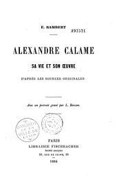 Alexandre Calame, sa vie et son oeuvre, d'après les sources originales: avec un portrait gravé par L. Boisson