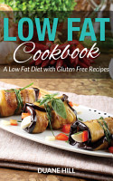Low Fat Cookbook  A Low Fat Diet with Gluten Free Recipes PDF
