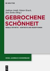 Gebrochene Schönheit: Hegels Ästhetik - Kontexte und Rezeptionen