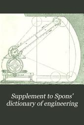 Supplement to Spons' Dictionary of Engineering: Civil, Mechanical, Military, and Naval, Volume 2