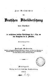 Zur Geschichte der deutschen Bibelübersetzung vor Luther, nebst 34 deutschen Uebersetzungen des 5. Cap. aus dem Evangelium des hl. Matthäus