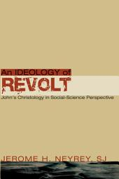An Ideology of Revolt: John's Christology in Social-Science Perspective