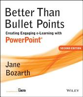 Better Than Bullet Points: Creating Engaging e-Learning with PowerPoint, Edition 2