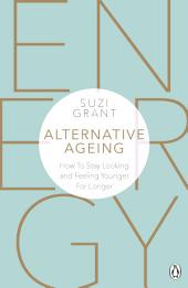 Alternative Ageing: The Natural Way to Hold Back the Years