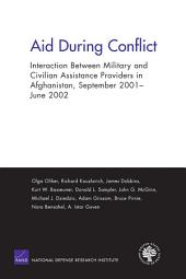 Aid During Conflict: Interaction Between Military and Civilian Assistance Providers in Afghanistan, September 2001-June 2002