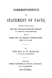Correspondence and Statement of Facts connected with the case of the Rev. R. W. Morgan and ... Dr. T. V. Short, Bishop of St. Asaph