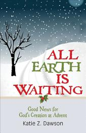 All Earth Is Waiting [Large Print]: Good News for God's Creation at Advent