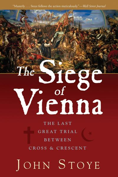 Download The Siege of Vienna  The Last Great Trial Between Cross   Crescent Book