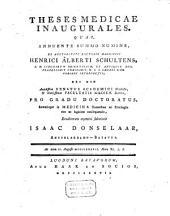 Theses medicae inaugurales: quas ... ex auctoritate ... Henrici Alberti Schultens ...