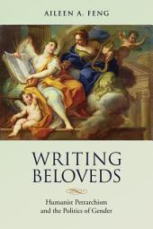 Writing Beloveds: Humanist Petrarchism and the Politics of Gender