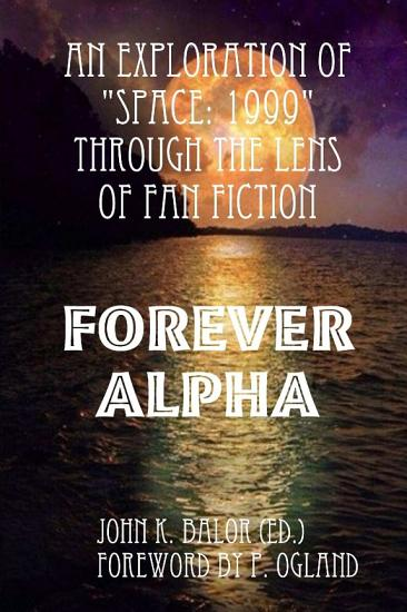 An Exploration of Space 1999 Through the Lens of Fan Fiction  Forever Alpha PDF