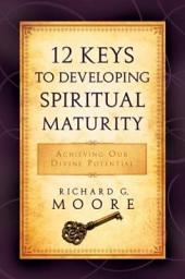 12 Keys to Developing Spiritual Maturity: Achieving Our Divine Potential