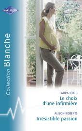 Le choix d'une infirmière - Irrésistible passion (Harlequin Blanche)
