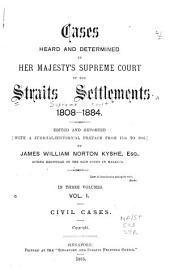 Cases Heard and Determined in Her Majesty's Supreme Court of the Straits Settlements 1808-1890: Volume 1