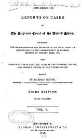 Condensed Reports of Cases in the Supreme Court of the United States: Containing the Whole Series of the Decisions of the Court from Its Organization to the Commencement of the Peter's Reports at January Term 1827, with Copious Notes of Parallel Cases in the Supreme, Circuit, and District Courts of the United States, Volume 5