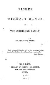 Riches Without Wings, Or, The Cleveland Family