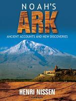 Noah s Ark  Ancient Accounts and New Discoveries  unabridged  PDF