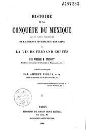 Histoire de la conquête du Mexique avec un tableau préliminaire de l'ancienne et civilisation mexicaine la vie de Fernand Cortés