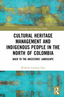 Cultural Heritage Management and Indigenous People in the North of Colombia PDF