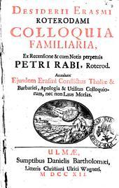 Desiderii Erasmi Roterodami Colloquia familiaria ex recensione & cum notis perpetuis Petri Rabi roterod. ...