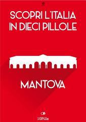 Scopri l'Italia in 10 Pillole - Mantova