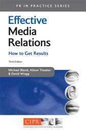 Effective Media Relations: How to Get Results, Edition 3