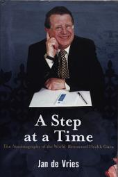 A Step at a Time: The Autobiography of the World-Renowned Health Guru