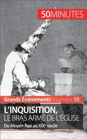 L'inquisition, le bras armé de l'Église: Du Moyen Âge au XIXe siècle