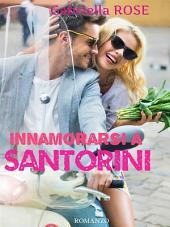 Innamorarsi a Santorini - La magia di un'isola